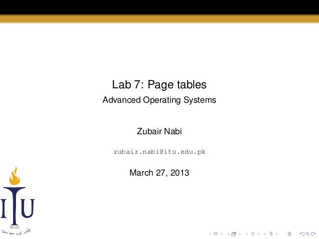 Lab 7: Page tables Advanced Operating Systems  Zubair Nabi zubair.nabi@itu.edu.pk  March 27, 2013