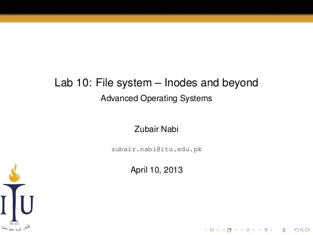 Lab 10: File system – Inodes and beyond Advanced Operating Systems  Zubair Nabi zubair.nabi@itu.edu.pk  April 10, 2013