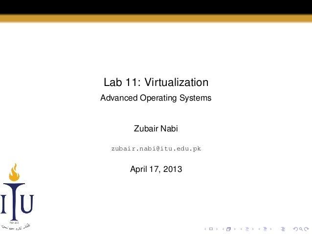 Lab 11: Virtualization Advanced Operating Systems  Zubair Nabi zubair.nabi@itu.edu.pk  April 17, 2013
