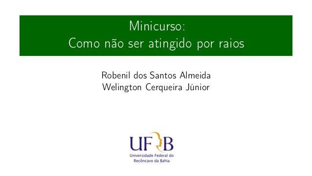 Minicurso: Como não ser atingido por raios Robenil dos Santos Almeida Welington Cerqueira Júnior