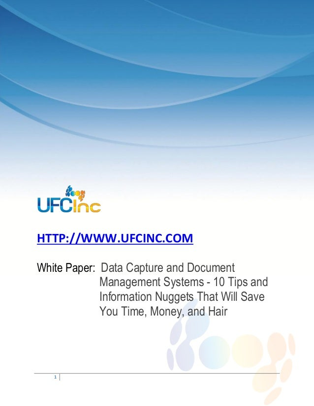 HTTP://WWW.UFCINC.COMWhite Paper: Data Capture and Document             Management Systems - 10 Tips and             Infor...