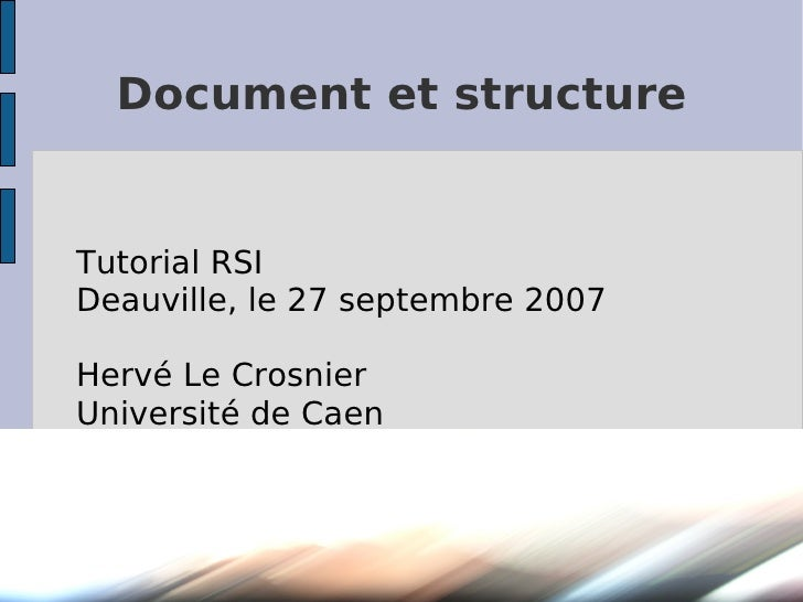 Document et structure   Tutorial RSI Deauville, le 27 septembre 2007  Hervé Le Crosnier Université de Caen