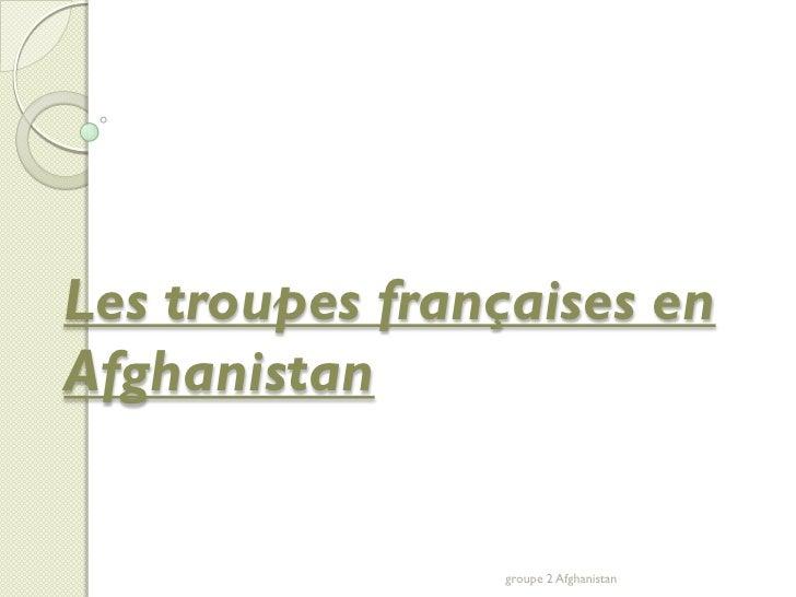 Les troupes françaises en Afghanistan                   groupe 2 Afghanistan