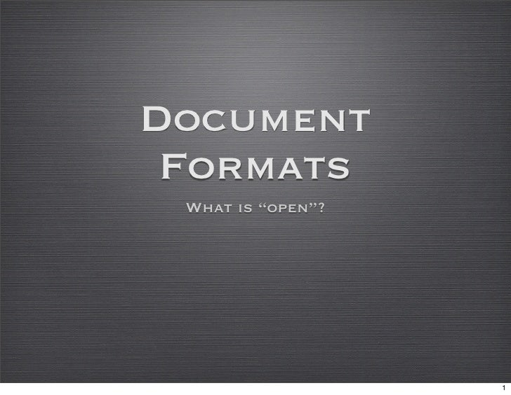 """Document  Formats  What is """"open""""?                        1"""