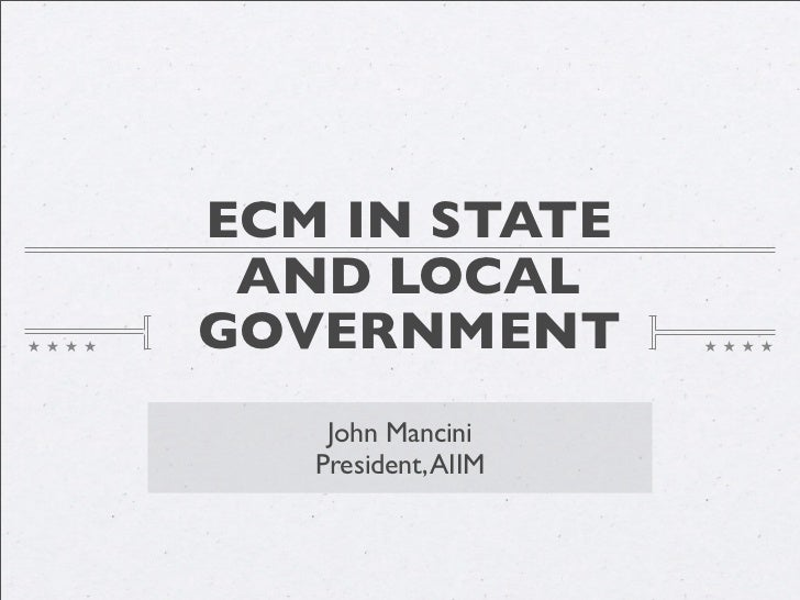 ECM IN STATE  AND LOCAL GOVERNMENT     John Mancini    President, AIIM