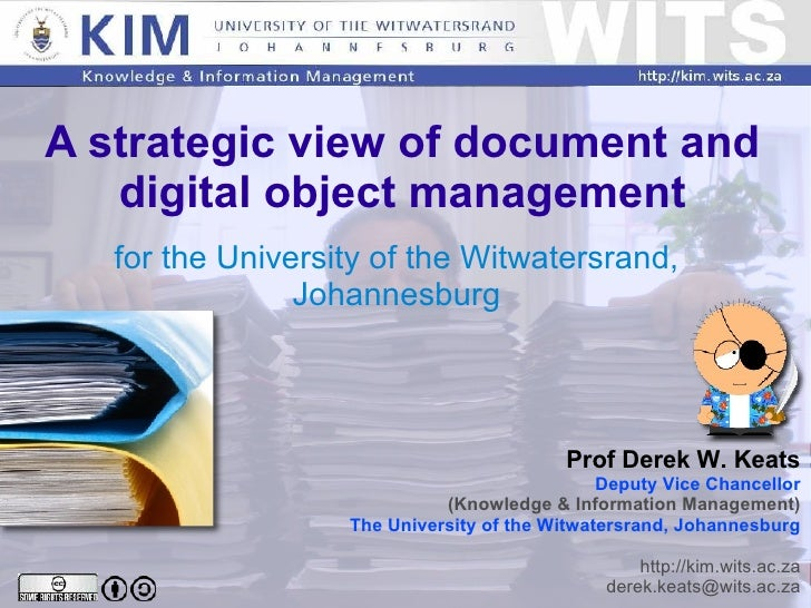 A strategic view of document and digital object management for the University of the Witwatersrand, Johannesburg Prof Dere...