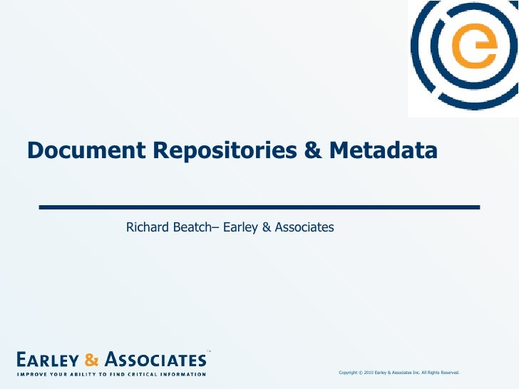 Document Repositories & Metadata Richard Beatch– Earley & Associates