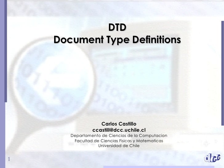 DTD Document Type Definitions Carlos Castillo [email_address] Departamento de Ciencias de la Computacion Facultad de Cienc...
