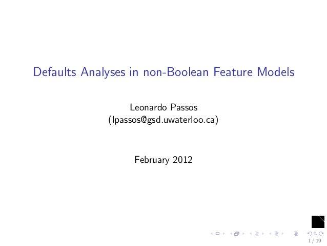 Defaults Analyses in non-Boolean Feature Models                  Leonardo Passos             (lpassos@gsd.uwaterloo.ca)   ...