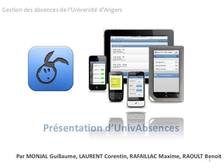 Gestion des absences de l'Université d'Angers               Présentation d'UnivAbsences     Par MONJAL Guillaume, LAURENT ...