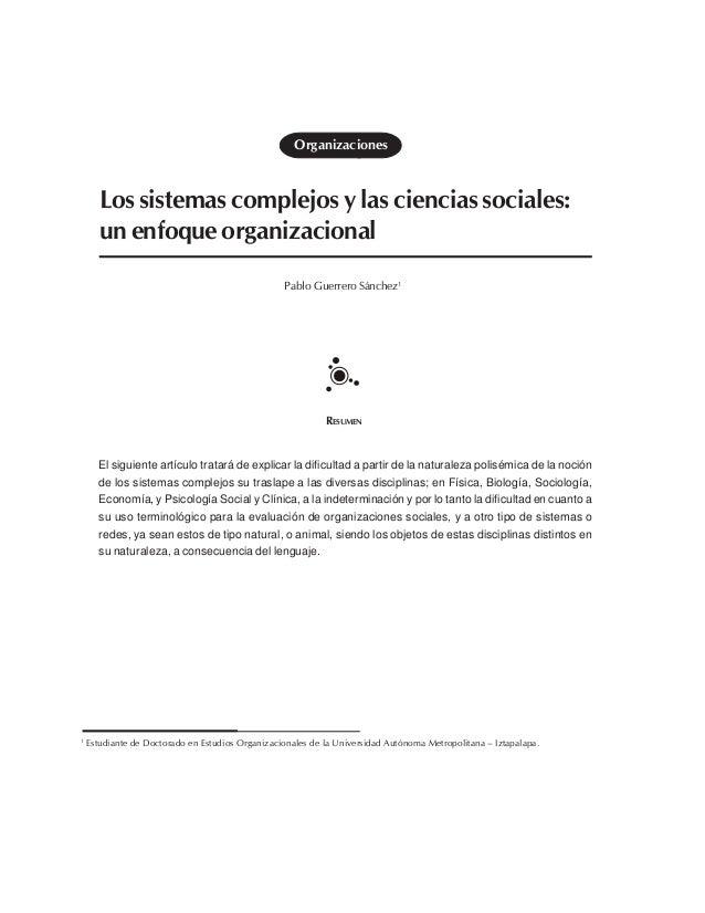 Los sistemas complejos y las ciencias sociales: un enfoque organizacional Pablo Guerrero Sánchez1 RESUMEN Organizaciones 1...