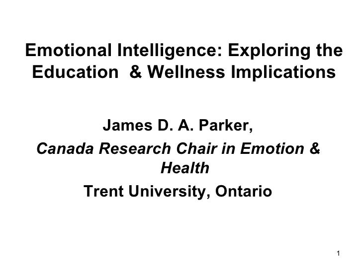Emotional Intelligence: Exploring the Education  & Wellness Implications <ul><li>James D. A. Parker, </li></ul><ul><li>Can...