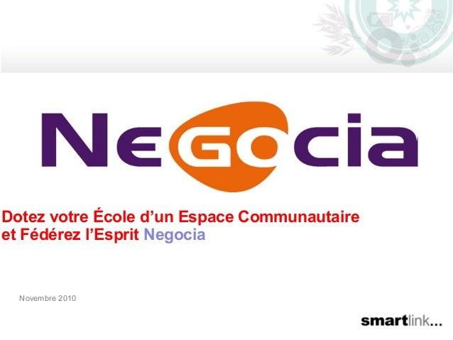 Novembre 2010 Dotez votre École d'un Espace Communautaire et Fédérez l'Esprit Negocia L'espace de la Fédération du 92