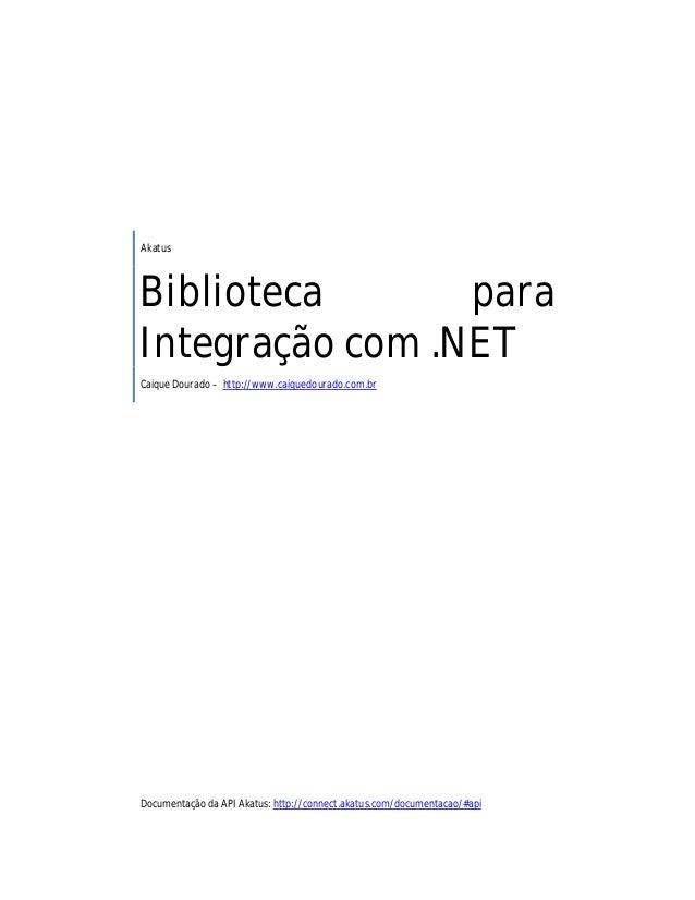 AkatusBiblioteca paraIntegração com .NETCaique Dourado – http://www.caiquedourado.com.brDocumentação da API Akatus: http:/...