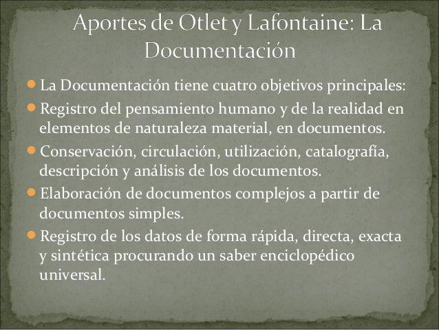La Documentación tiene cuatro objetivos principales:Registro del pensamiento humano y de la realidad en elementos de nat...
