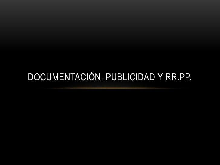 Documentación, publicidad y RR.PP.<br />
