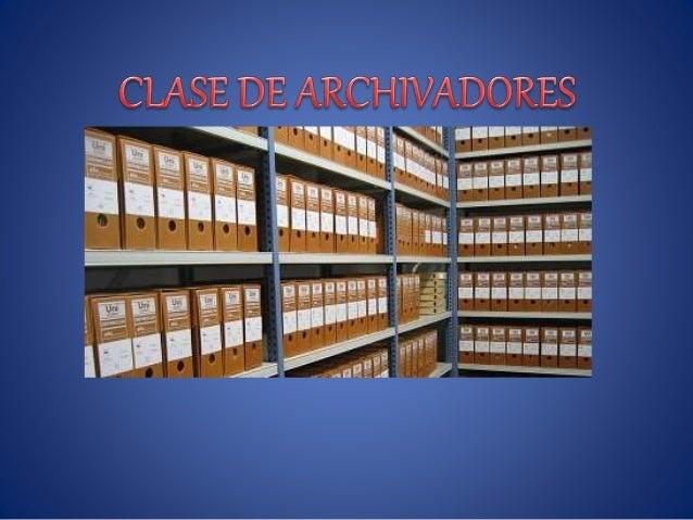 LOS ARCHIVADORES • SON ESENCIALES EN EL ORDEN Y CUIDADO DE CADA UNO DE LOS FOLDER O (AZ) EN LA CALIDAD Y CUIDDAO QUE SE LE...