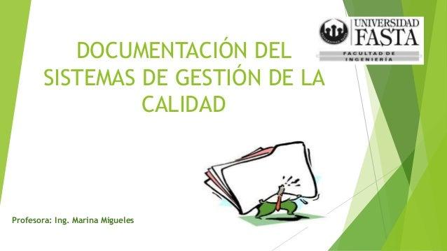 DOCUMENTACIÓN DEL SISTEMAS DE GESTIÓN DE LA CALIDAD Profesora: Ing. Marina Migueles