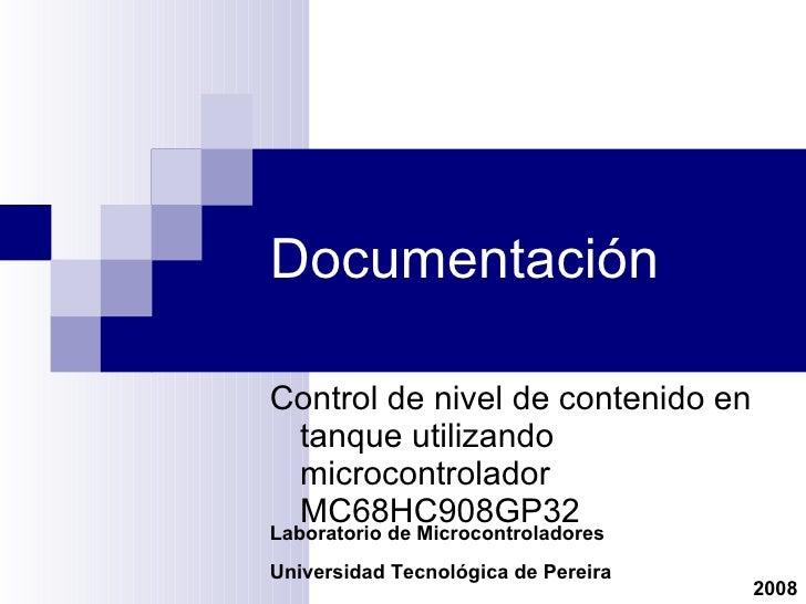 Documentación Control de nivel de contenido en tanque utilizando microcontrolador MC68HC908GP32 Laboratorio de Microcontro...