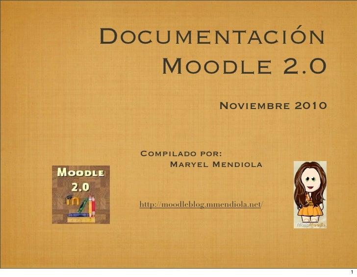 Documentación    Moodle 2.0                       Noviembre 2010     Compilado por:       Maryel Mendiola     http://moodl...