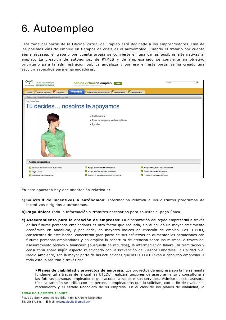 6. Autoempleo Esta zona del portal de la Oficina Virtual de Empleo está dedicado a los emprendedores. Una de las posibles ...