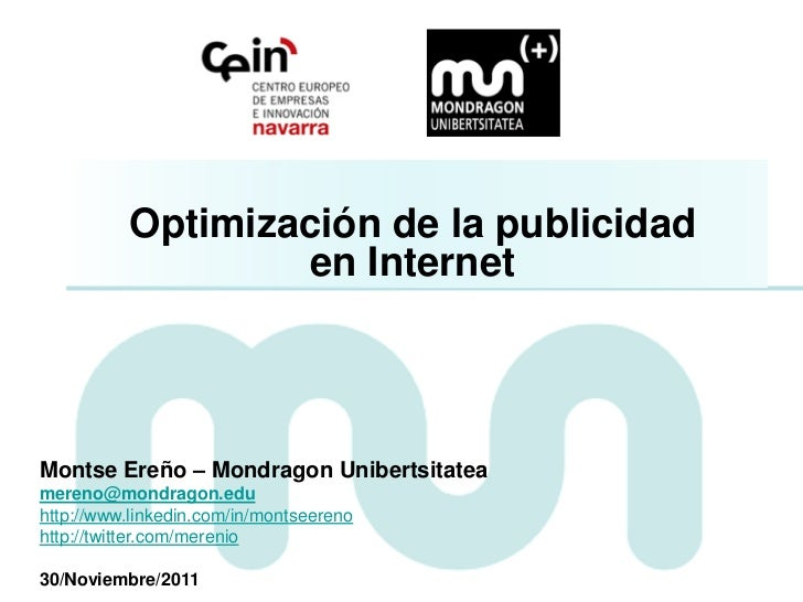 Optimización de la publicidad                  en InternetMontse Ereño – Mondragon Unibertsitateamereno@mondragon.eduhttp:...