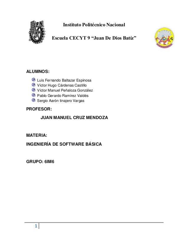 """1Instituto Politécnico NacionalEscuela CECYT 9 """"Juan De Dios Batíz""""ALUMNOS:Luis Fernando Baltazar EspinosaVíctor Hugo Cárd..."""