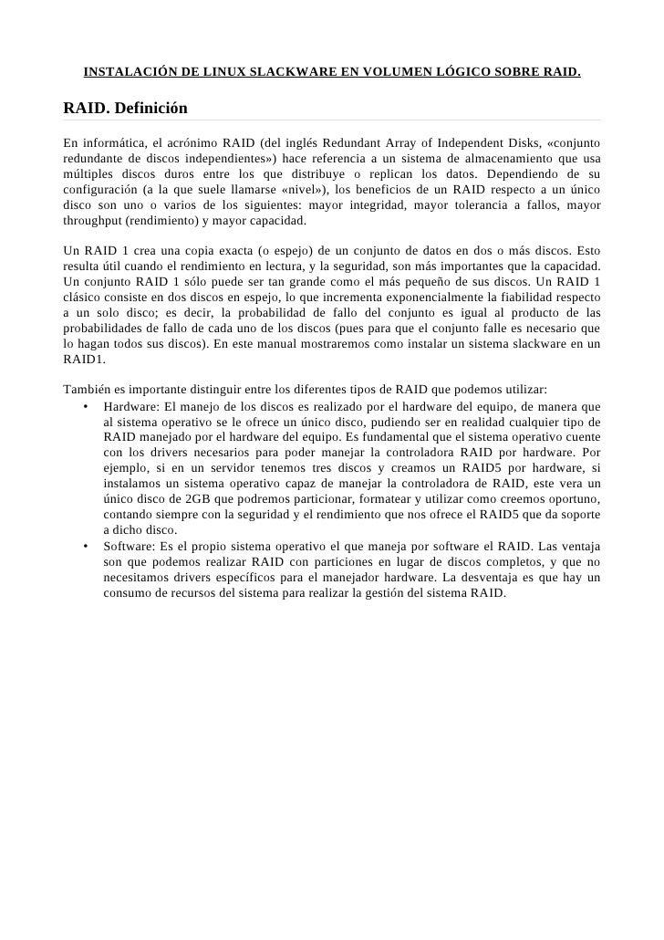 INSTALACIÓN DE LINUX SLACKWARE EN VOLUMEN LÓGICO SOBRE RAID.  RAID. Definición  En informática, el acrónimo RAID (del ingl...