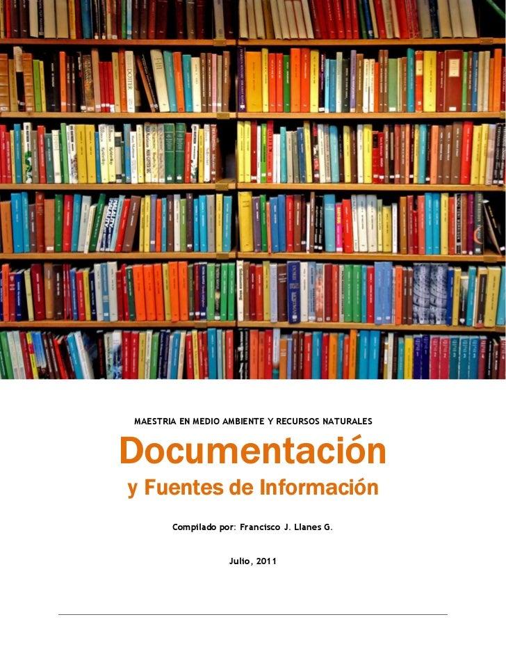 MAESTRIA EN MEDIO AMBIENTE Y RECURSOS NATURALESDocumentacióny Fuentes de Información       Compilado por: Francisco J. Lla...