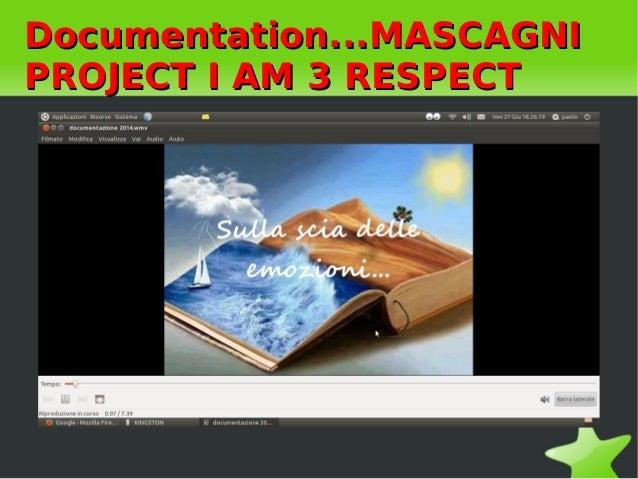 Documentation...MASCAGNIDocumentation...MASCAGNI PROJECT I AM 3 RESPECTPROJECT I AM 3 RESPECT