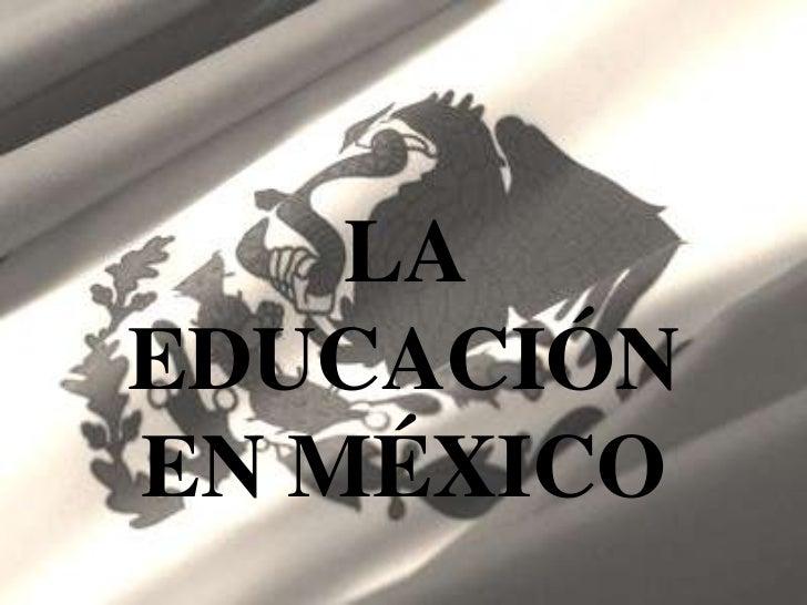 LAEDUCACIÓNEN MÉXICO