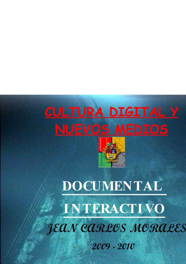 CULTURA DIGITAL Y NUEVOS MEDIOS DOCUMENTAL  INTERACTIVO JEAN CARLOS MORALES 2009 - 2010