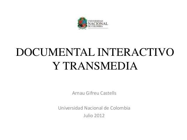 DOCUMENTAL INTERACTIVOY TRANSMEDIAArnau Gifreu CastellsUniversidad Nacional de ColombiaJulio 2012