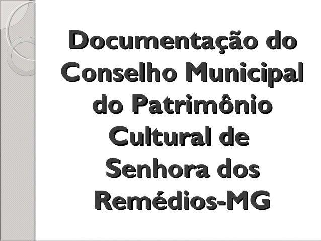 Documentação doDocumentação do Conselho MunicipalConselho Municipal do Patrimôniodo Patrimônio Cultural deCultural de Senh...