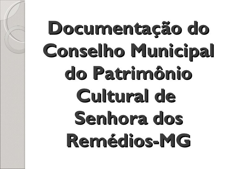 Documentação doConselho Municipal  do Patrimônio   Cultural de   Senhora dos  Remédios-MG