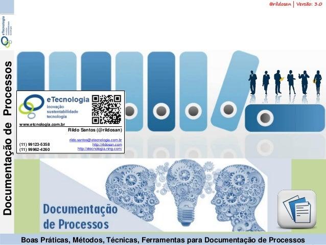 1Versão 3 | Mar 2015 DocumentaçãodeProcessos rildo.santos@etecnologia.com.br | etecnologia.com.br | rildosan@rildosan.comB...