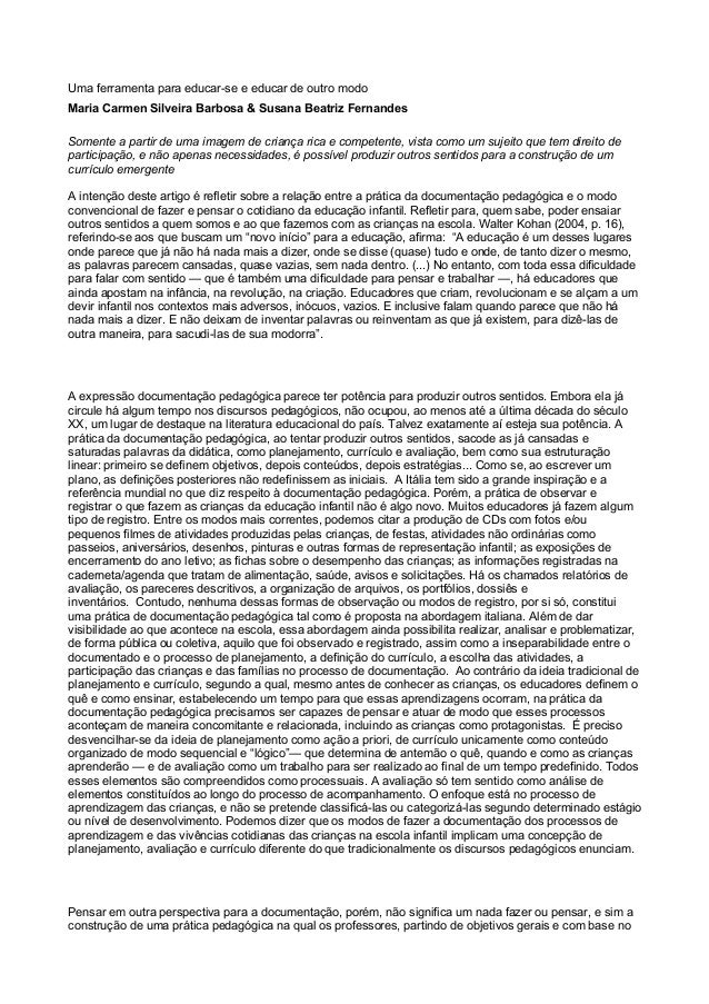 Uma ferramenta para educar-se e educar de outro modo Maria Carmen Silveira Barbosa & Susana Beatriz Fernandes Somente a pa...