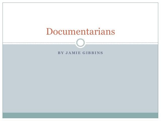 Documentarians BY JAMIE GIBBINS