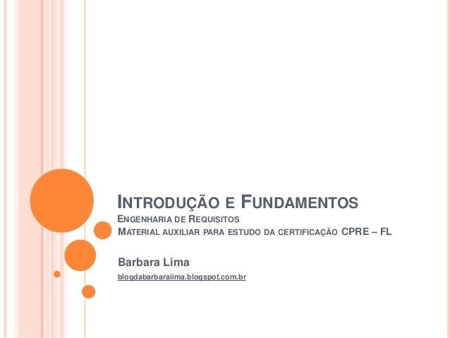 INTRODUÇÃO E FUNDAMENTOSENGENHARIA DE REQUISITOSMATERIAL AUXILIAR PARA ESTUDO DA CERTIFICAÇÃO CPRE – FLBarbara Limablogdab...