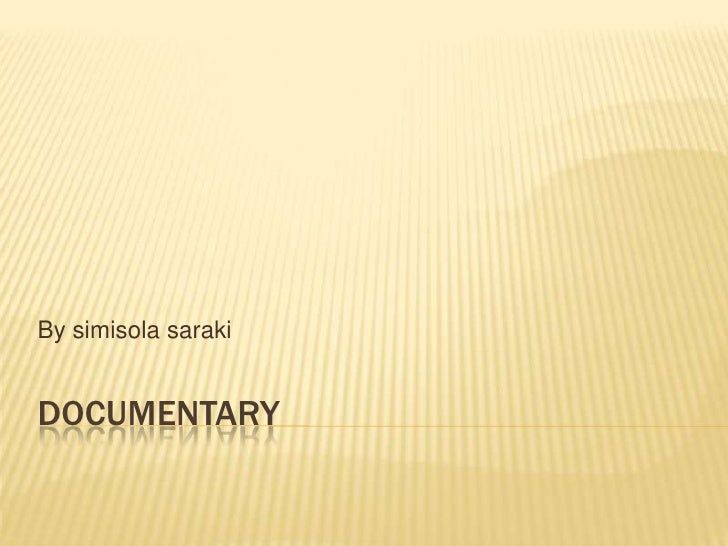 documentary<br />By simisolasaraki<br />