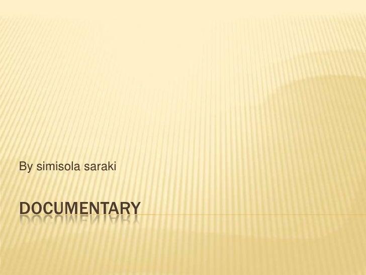 documentary<br />By simisolasaraki<br />