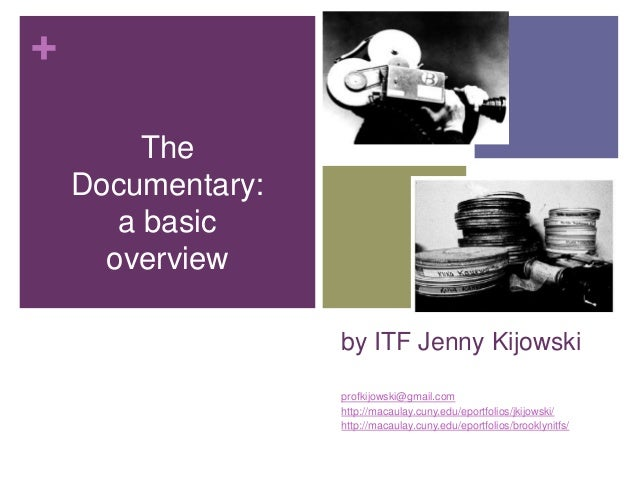 +         The    Documentary:       a basic      overview                   by ITF Jenny Kijowski                   profki...