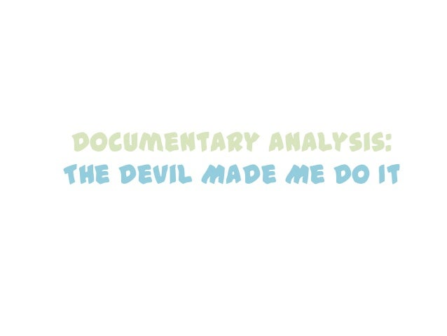 Documentary Analysis:The Devil Made Me Do It