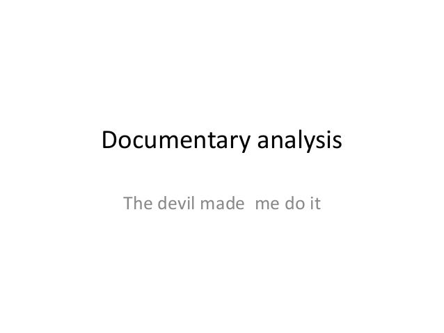 Documentary analysis The devil made me do it