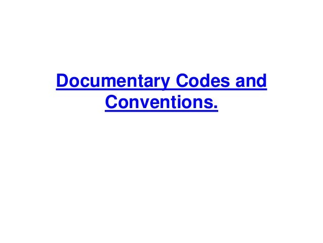 Documentary Codes and    Conventions.