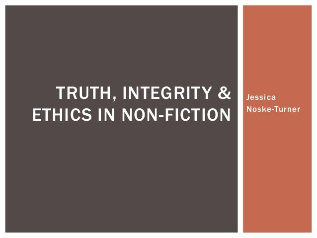 Jessica Noske-Turner TRUTH, INTEGRITY & ETHICS IN NON-FICTION