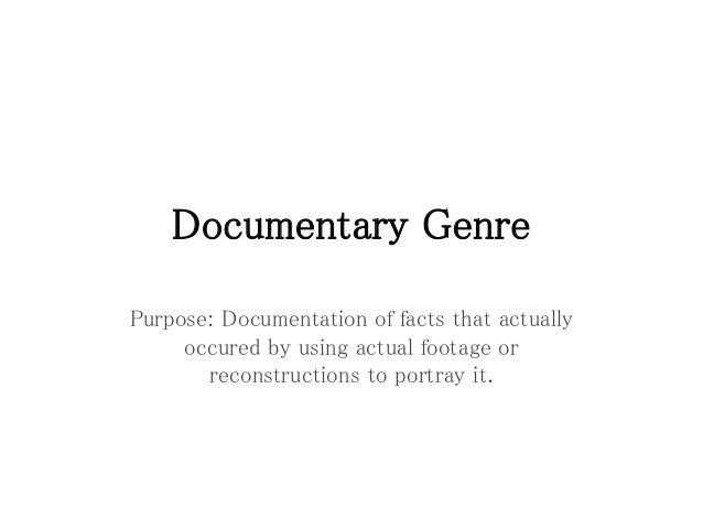 change in documentary genre In the modern world of the movie industry the documentary genre is uniquely   change documentary film is undergoing major shifts due to technology and.