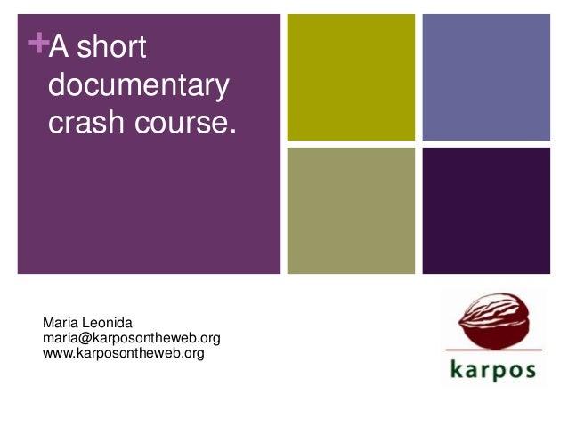 +A short documentary crash course.  Maria Leonida maria@karposontheweb.org www.karposontheweb.org