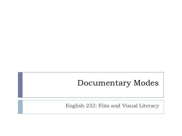 Documentary Modes English 232: Film and Visual Literacy