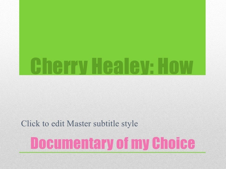 Cherry Healey: HowClick to edit Master subtitle style  Documentary of my Choice